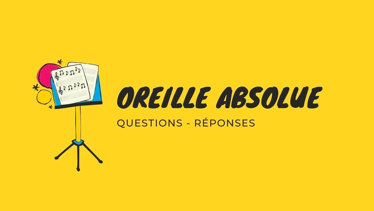 Oreille Absolue: Questions- Réponses